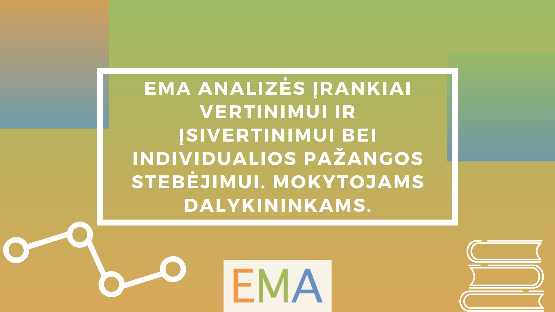 EMA analizės įrankiai vertinimui ir įsivertinimui bei individualios pažangos stebėjimui. Mokytojams dalykininkams.