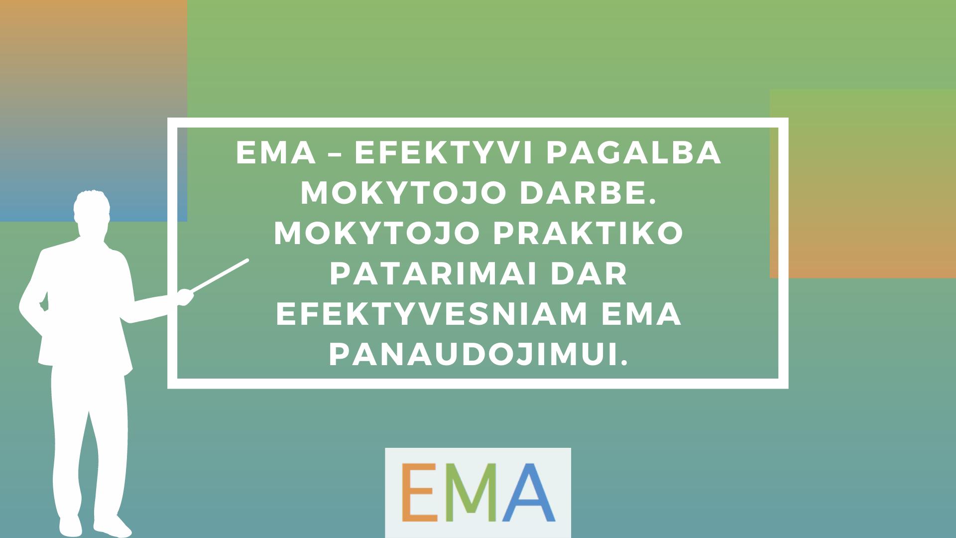EMA – efektyvi pagalba mokytojo darbe. Mokytojo praktiko patarimai dar efektyvesniam EMA panaudojimui.