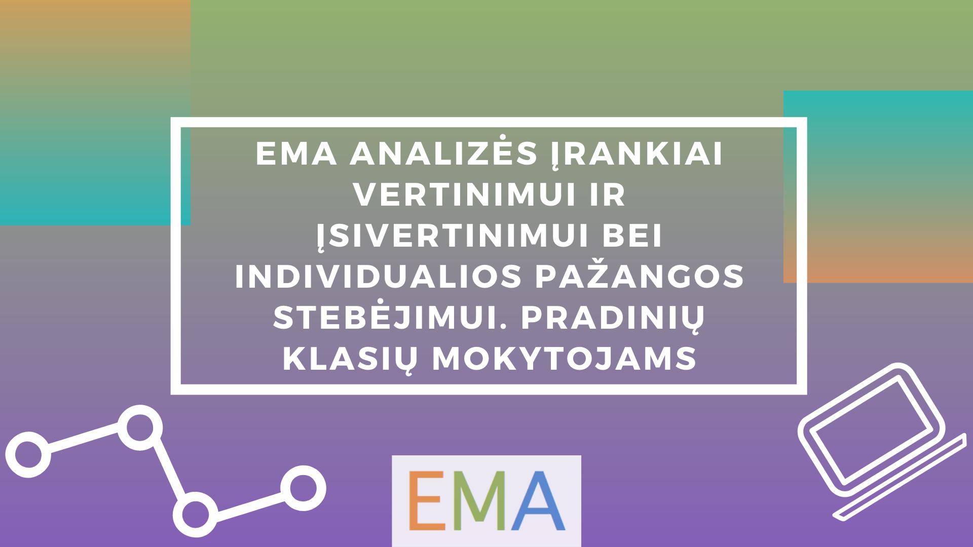 EMA analizės įrankiai vertinimui ir įsivertinimui bei individualios pažangos stebėjimui. Pradinių klasių mokytojams