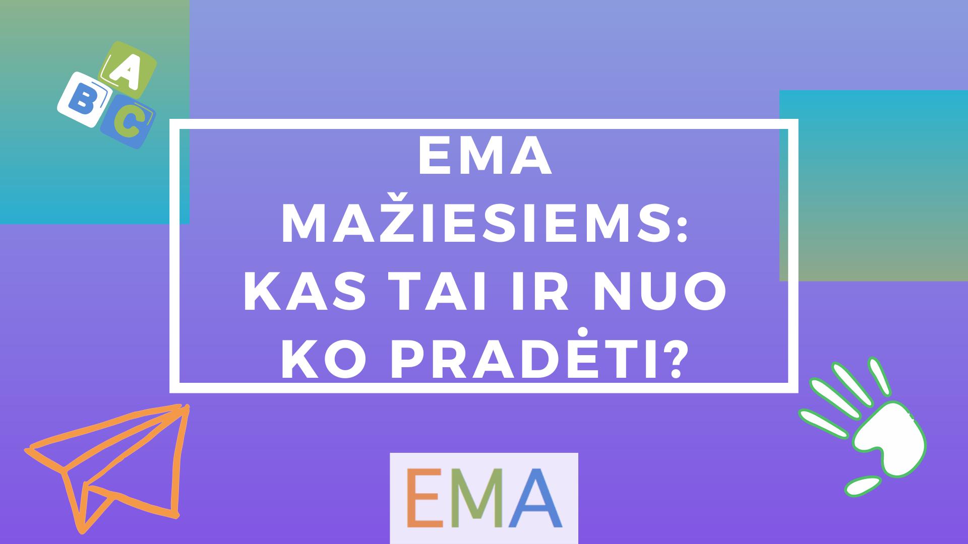 EMA Mažiesiems: kas tai ir nuo ko pradėti?