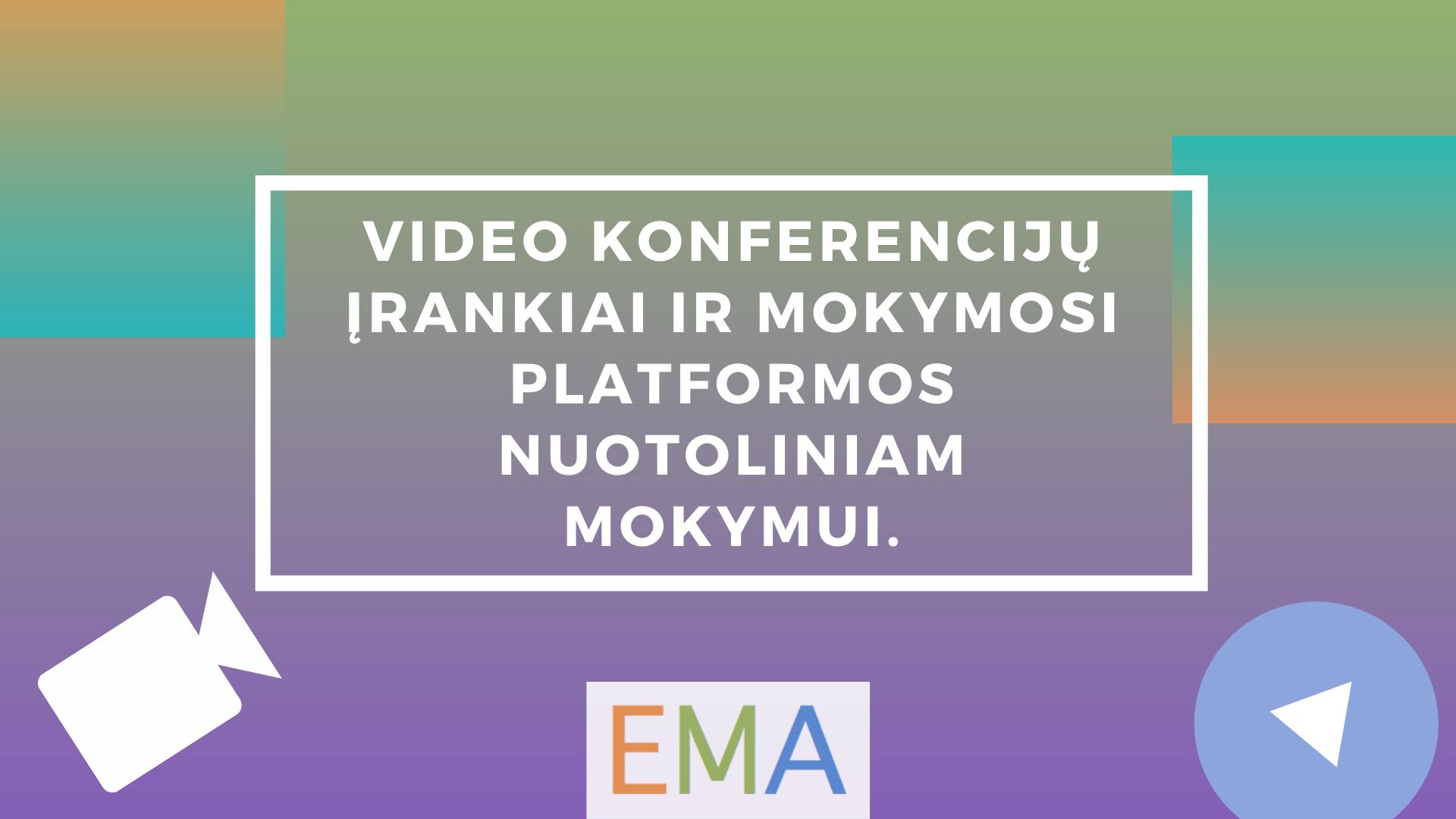 Video konferencijų įrankiai ir mokymosi platformos nuotoliniam mokymui.